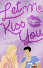 Let Me Kiss You  by AlwaysDemigod