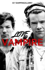 Love Vampire - A Larry Stylinson Vampire Fanfic -- by ShippingxLarry
