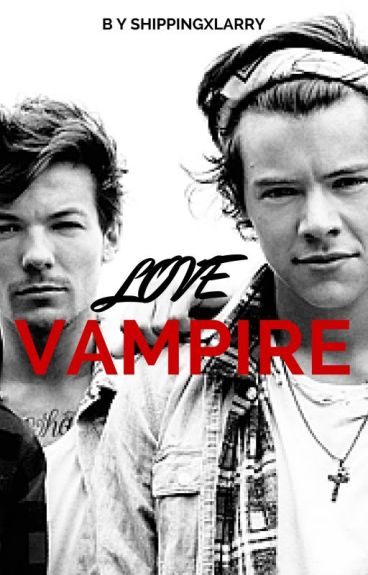 Love Vampire - A Larry Stylinson Vampire Fanfic --
