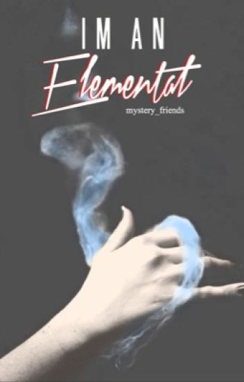I❜m an Elemental [e d i t i n g] [r o u g h  d r a f t]