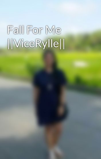 Fall For Me ||ViceRylle||