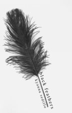 Black Feathers (Coming Soon) by kyannna