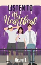Listen to My Heartbeat (TELAH TERBIT) by Arumi_e