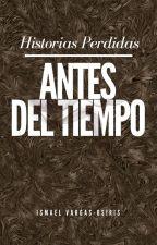 Antes del Tiempo. (Historias perdidas) // #TWGames by IsmaelVargasOsiris