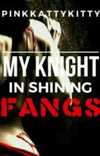 My Knight in Shining Fangs by PinkKattyKitty