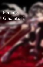 Female Gladiator?! by LoveIsTheNewHate