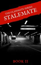 [ON HOLD] The Classmate Series(BOOK II): Stalemate by Epiphany2502
