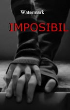 IMPOSIBIL by ana630m