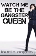 Watch Me Be The Gangster Queen by LauellAngela21
