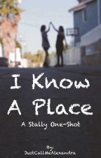 I Know A Place (A Stally One-Shot) by JustCallMeAlexandra
