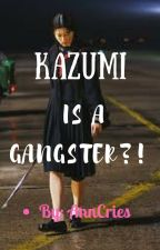 KAZUMI IS A GANGSTER?! by AnnCries