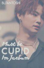 Must Be Cupid ☆Male Reader x Im Jaebum☆ (Slow Updates) by BLFanToshi