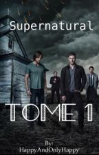 Supernatural Tome 1 [REECRITURE] by HappyAndOnlyHappy