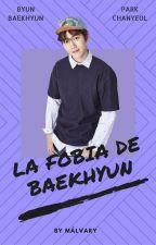 La fobia de BaekHyun [ChanBaek] by Malvary