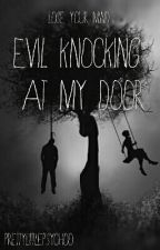 Evil knocking at my door  by PrettyLittlePsychoo