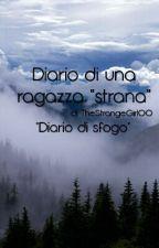 """Diario di una ragazza """"strana"""" by TheStrangeGirl00"""
