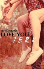 Love You Jerk by Noodlepanda