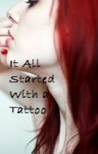It All Started With a Tattoo by Hanella0819