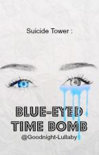 Blue-Eyed Time Bomb [ Suicide Tower - Tome 3 ] by Goodnight-Lullaby