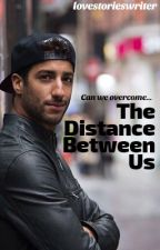 The Distance Between Us - Daniel Ricciardo - Completed by lovestorieswriter