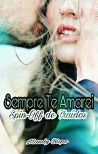 Sempre Te Amarei - Spin -Off do livro Traídos-Aprendendo a Superar by AmandhaRivera