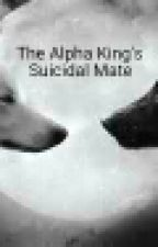 The Apha King's Suicidal Mate by suicide_kills12