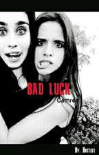 Bad Luck  {Camren} by Mxxway