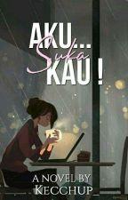Aku... SUKA KAU! by NovDers02