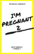 I'm Pregnant...Again [Riley Minkus] //Sequel// by reynolds_pamphlet