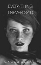 Everything I Never Said   by cagedseeker