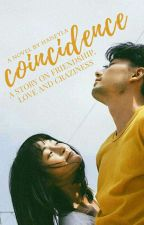 COINCIDENCE(a story on friendship, love and craziness)  by SuhaniShayna