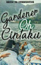 Gardener Oh! Cintaku (✔) by MakCikGamat