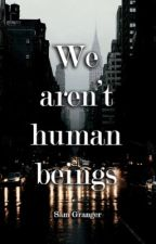 We aren't human beings by hereitsam