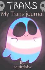 My trans journal  by squirtkdw
