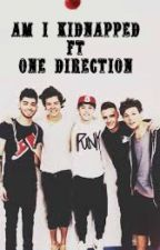 Am i kidnapped ? ft One Direction {DUTCH}  [ON HOLD] by directionernoukie
