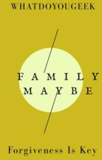 Family Maybe (rewrite) by WhatDoYouGeek