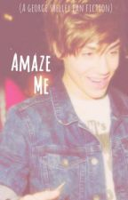 Amaze Me (George Shelley/ Union J fanfiction) by ILY_UJWorld