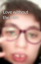 Love without the Pain by AliceSinclai