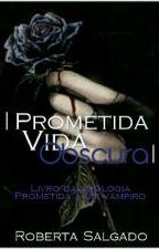 Prometida:Vida Obscura by RobertaSalgado