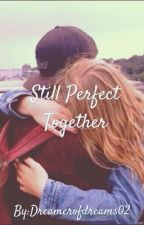 Still Perfect Together-Perfect Imperfection 2 #Wattys2017 by Dreamerofdreams02