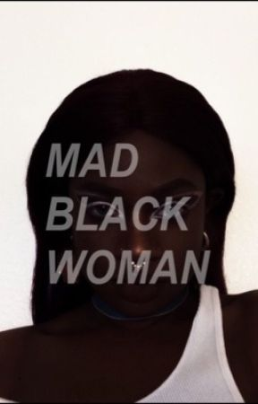 MAD BLACK WOMAN by goldenhourglowup