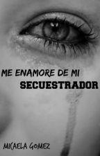 Me enamore de mi secuestrador. by micaritmica47