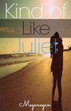Kind of Like Juliet by MeganEgan