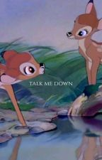 talk me down& stuff by meanacingly