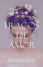 Traços de Amor ♤Em Revisão♤ by MariaVictriaTaylor