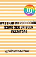 Wattpad: Introducción (como ser buen escritor) by Mariana07101
