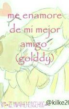 Me Enamore De Mi Mejor Amigo (golddy)||FNAFHS||° by zeyna-20T