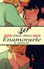 30 Días Para Enamorarte AU (Adrinette) [Actualizaciones Lentas] by Adrinette180
