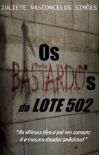 Os Bastardos do Lote 502 by JulieteVasconcSimoes