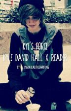 Kye's Force | Kyle David Hall x Reader .  by MaKaylaLovesWriting